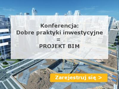 Konferencje – Dobre praktyki inwestycyjne = PROJEKT BIM